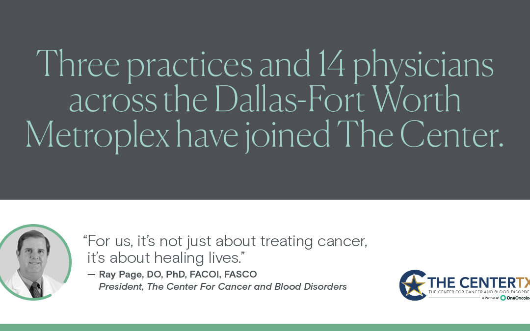 In Growth Spurt Since Joining OneOncology, The Center for Cancer and Blood Disorders in Fort Worth Adds 3 Practices and 14 Physicians